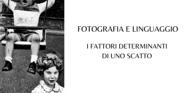I-FATTORI-DETERMINANTI-DI-UNO-SCATTO-fotografia-e-linguaggio-ev